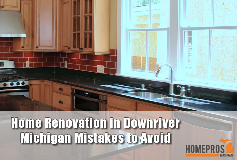 Home Renovation in Downriver Michigan Mistakes to Avoid