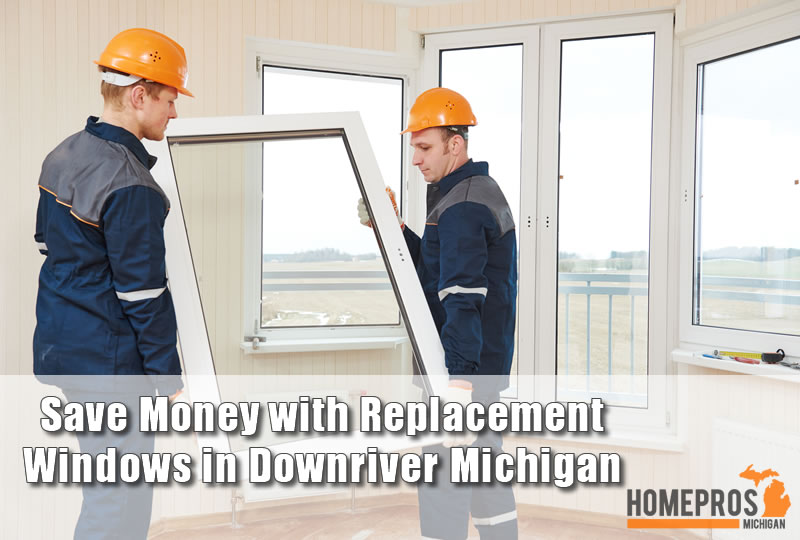 Save Money with Replacement Windows in Downriver Michigan