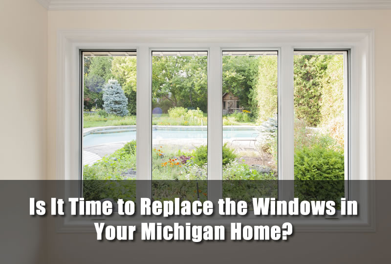 Is It Time to Replace the Windows in Your Michigan Home?