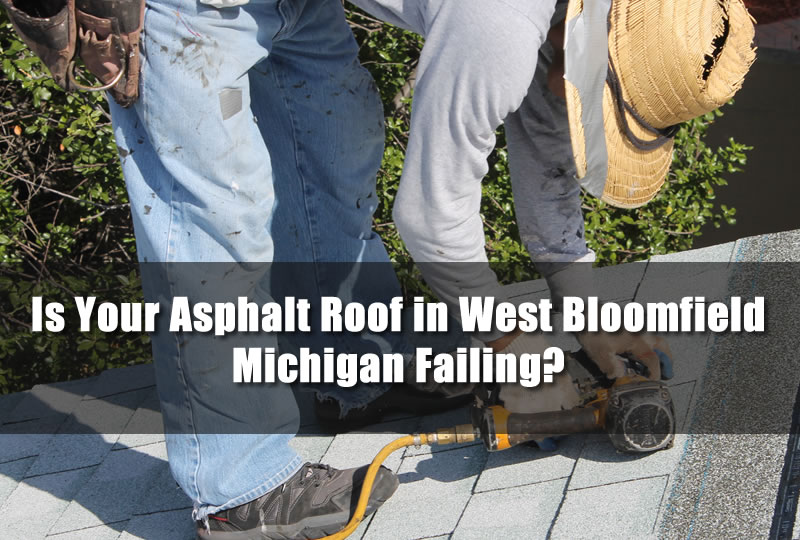 Is Your Asphalt Roof in West Bloomfield Michigan Failing