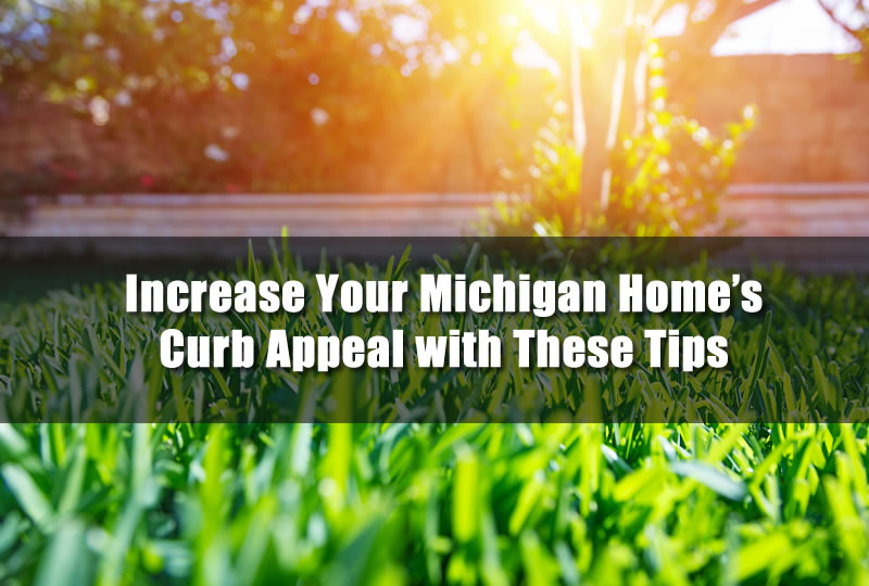 Increase Your Michigan Homes Curb Appeal with These Tips
