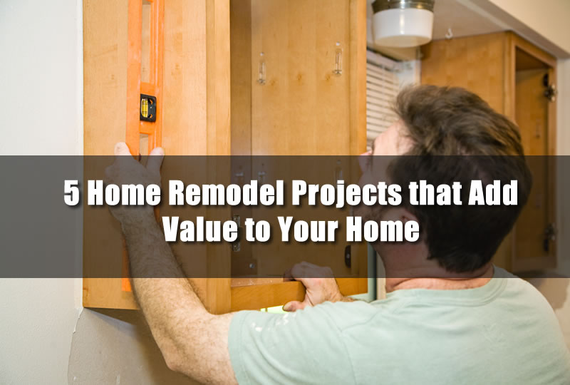 5 Home Remodel Projects that Add Value to Your Home