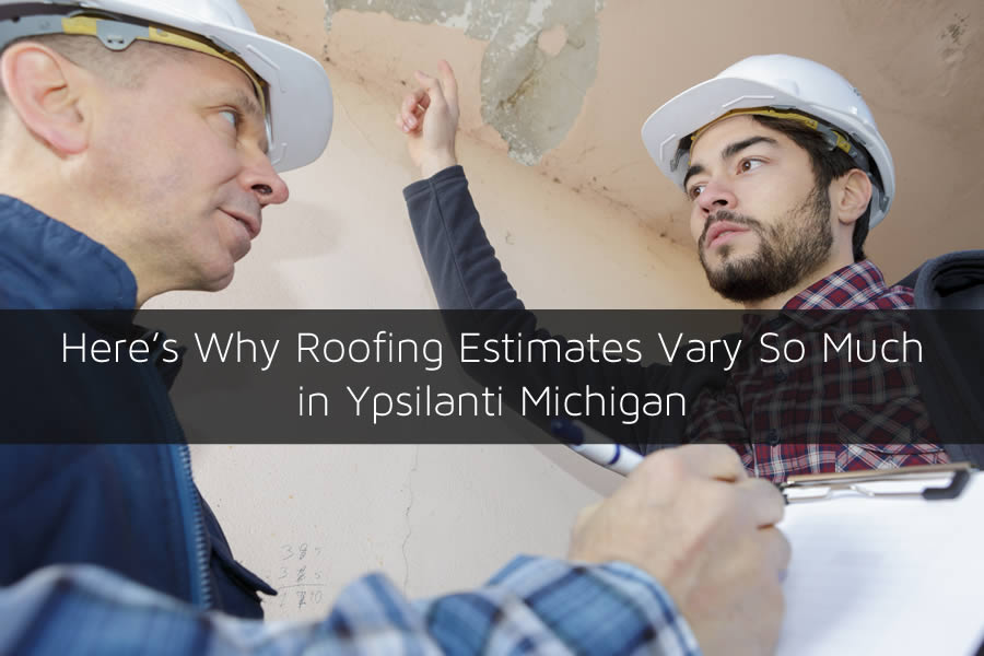 Here's Why Roofing Estimates Vary So Much in Ypsilanti Michigan