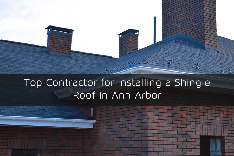 Top Contractor for Installing a Shingle Roof in Ann Arbor