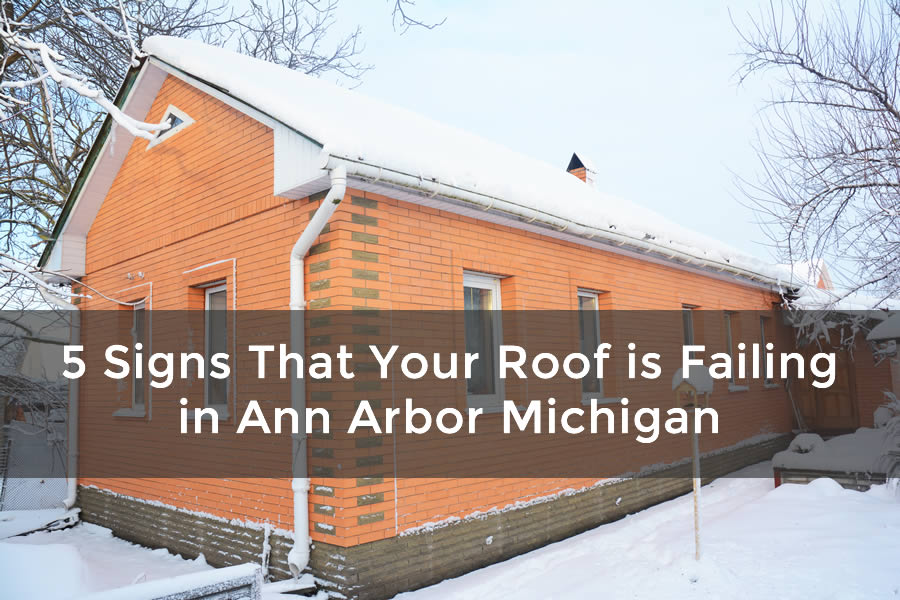 5 Signs That Your Roof is Failing in Ann Arbor Michigan