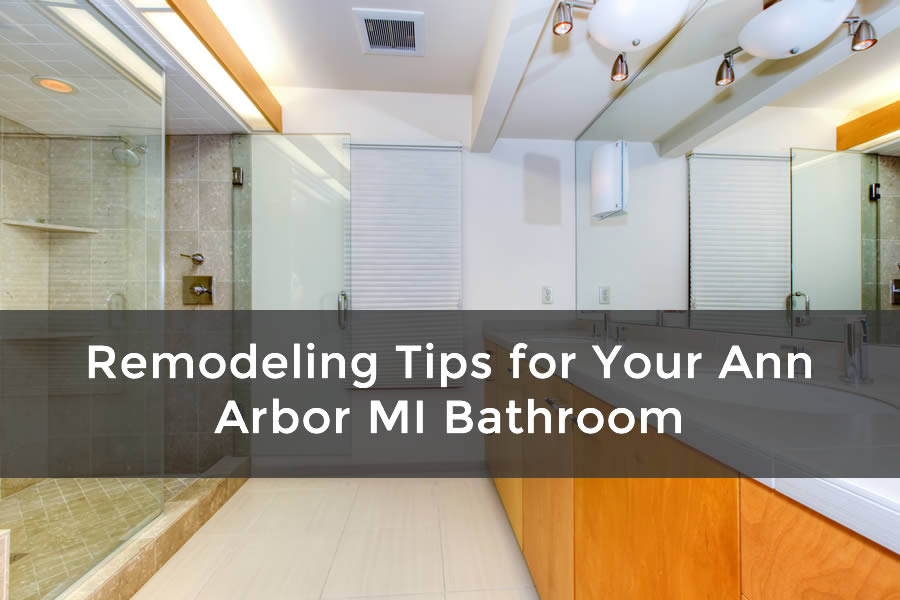 Remodeling Tips for Your Ann Arbor MI Bathroom