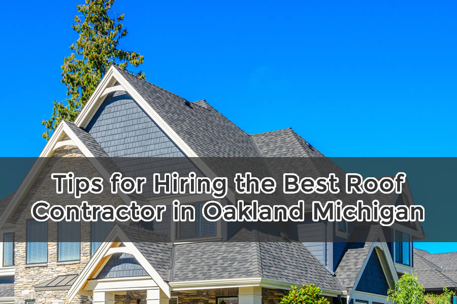 Tips for Hiring the Best Roof Contractor in Oakland Michiganv