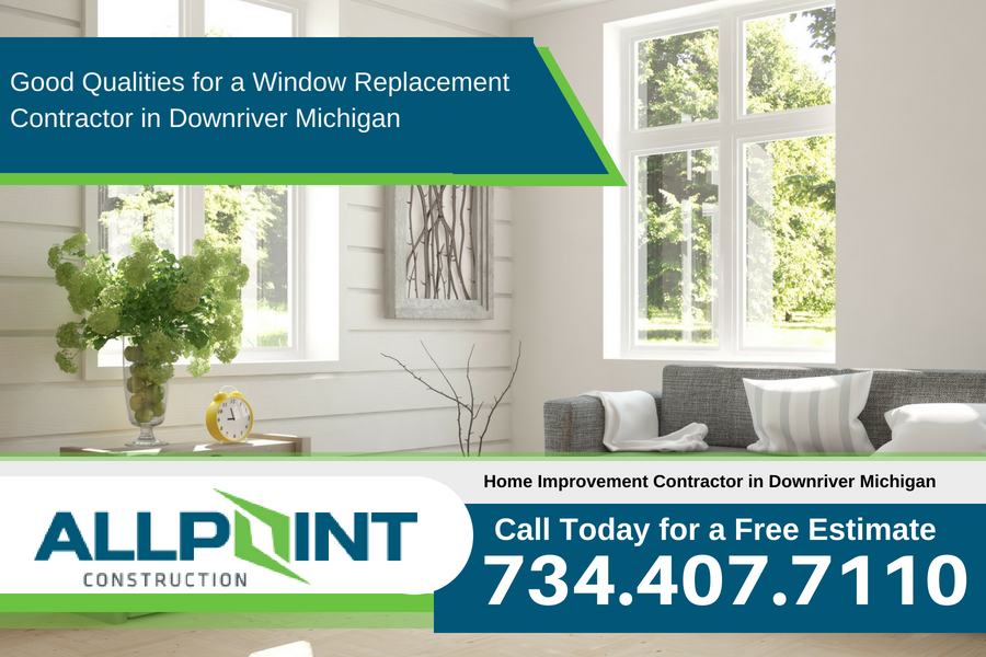 Good Qualities for a Window Replacement Contractor in Downriver Michigan