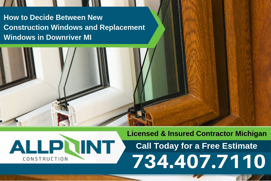 How to Decide Between New Construction Windows and Replacement Windows in Downriver MI