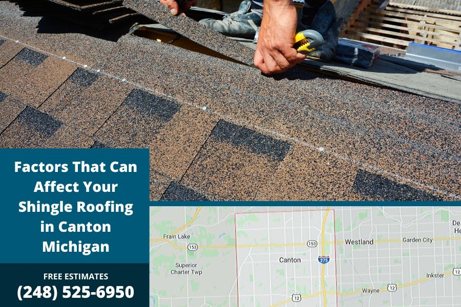 Factors That Can Affect Your Shingle Roofing in Canton Michigan