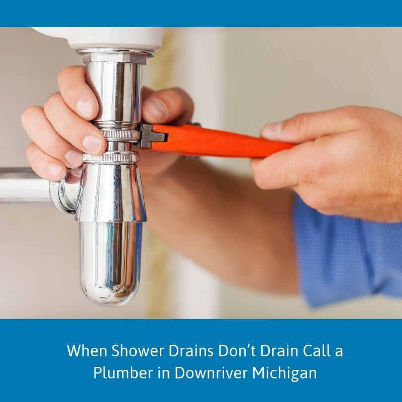 When Shower Drains Don't Drain Call a Plumber in Downriver Michigan