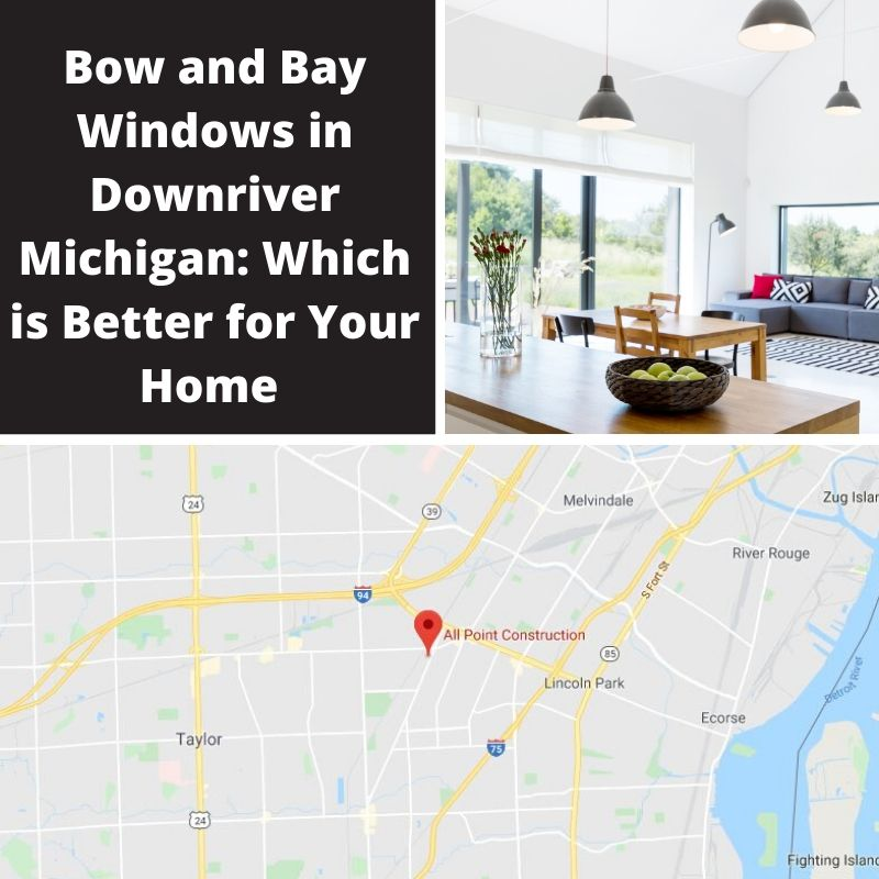Bow and Bay Windows in Downriver Michigan: Which is Better for Your Home