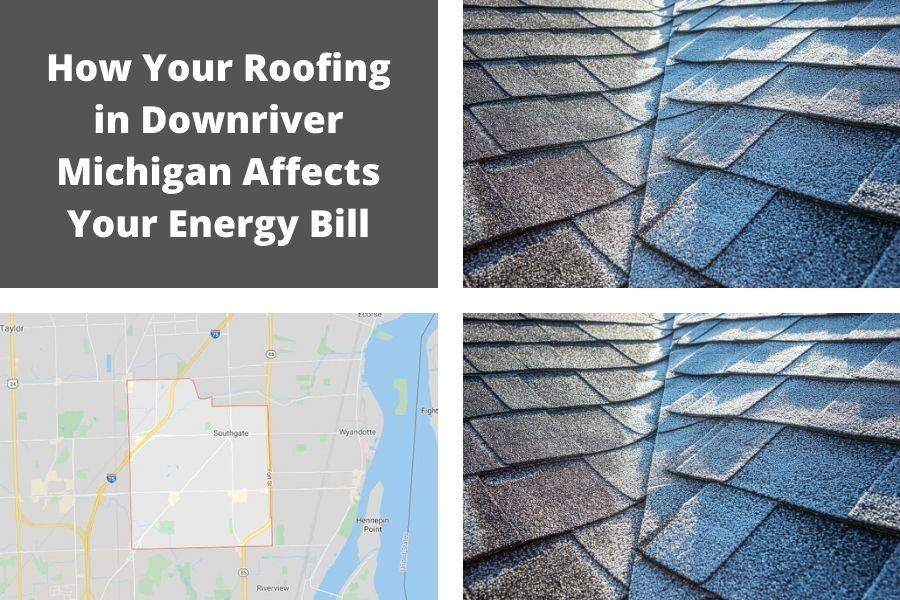 How Your Roofing in Downriver Michigan Affects Your Energy Bill