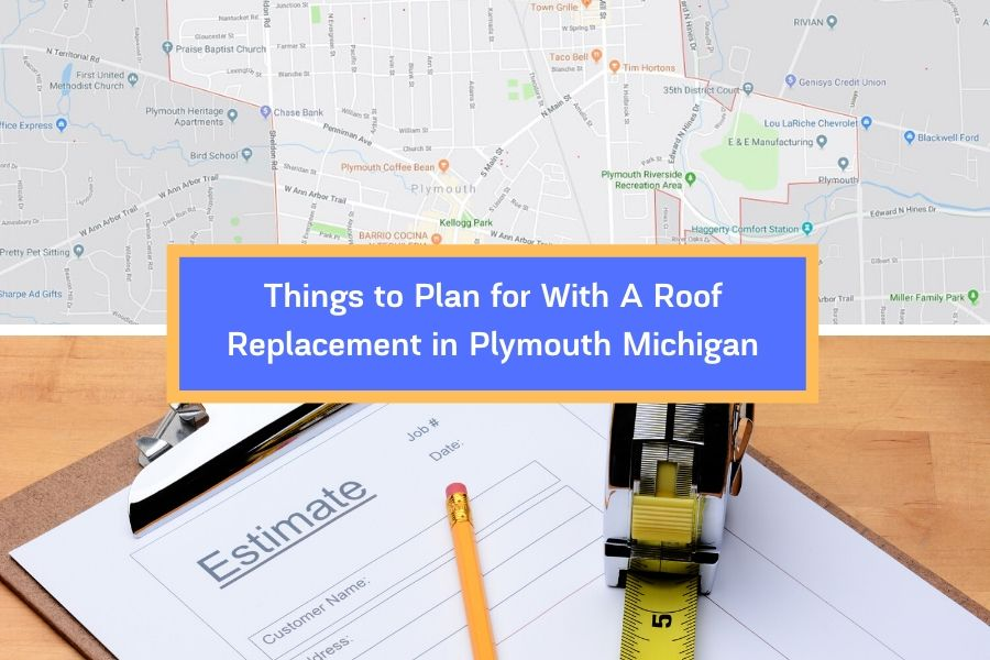 Things to Plan for With A Roof Replacement in Plymouth Michigan